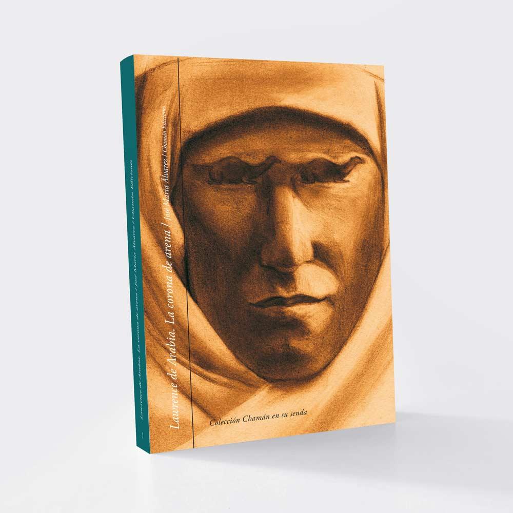 """""""Lawrence de Arabia. La corona de arena"""" de José María Álvarez, Chamán Ediciones, Albacete, 2017"""