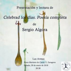 Presentación y lectura de Celebrad los días. Poesía completa de Sergio Algora, Albacete, Chamán Ediciones, 2017