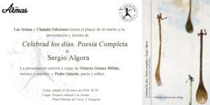 Invitación al acto de presentación de Celebrad los días. Poesía completa de Sergio Algora, Albacete, Chamán Ediciones, 2017