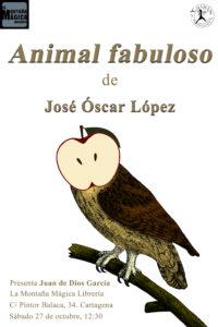 """Cartel de la presentación en Cartagena de """"Animal fabuloso"""" de José Óscar López."""