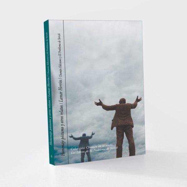 """""""Homenaje póstumo y otros relatos"""" de Lamar Herrin (Chamán Ediciones, Albacete, 2019)"""