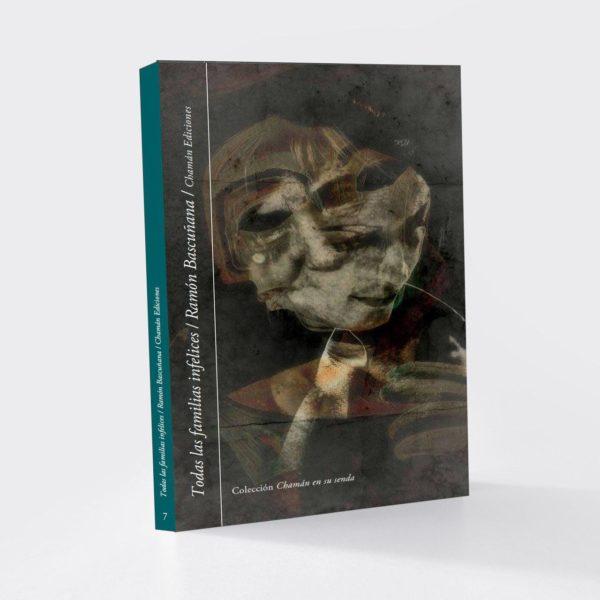 """""""Todas las familias infelices"""" de Ramón Bascuñana (Chamán Ediciones, Col. Chamán en su senda, Albacete, 2019)"""