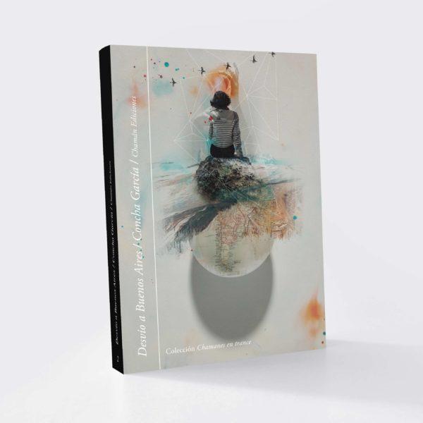 Desvío a Buenos Aires. Diario de una poeta en la Patagonia Argentina - Concha García (Chamán Ediciones, Albacete, 2019)