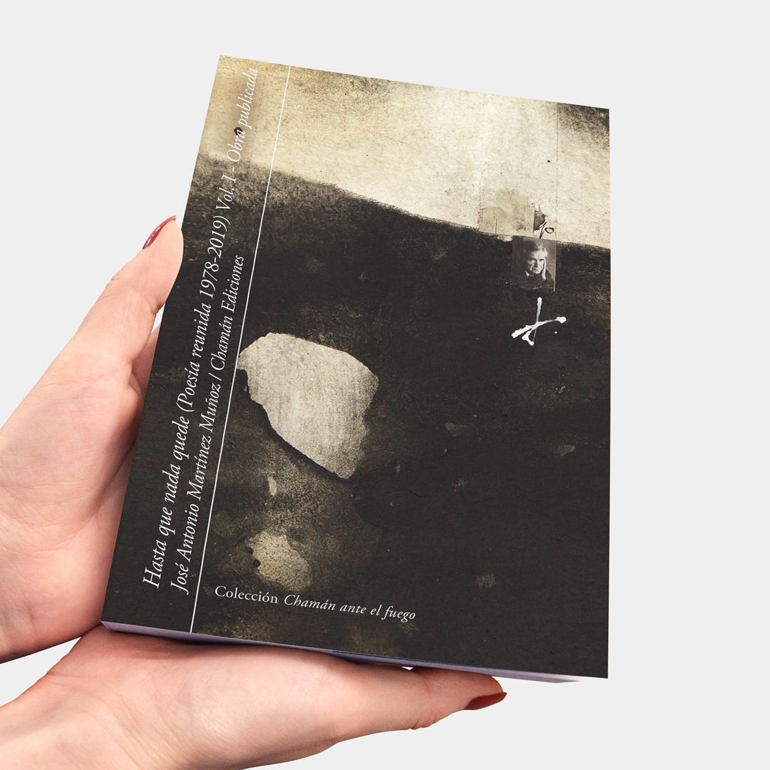 Hasta que nada quede - José Antonio Martínez Muñoz (Chamán Ediciones, Albacete, 2019)